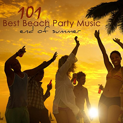 101 Best Beach Party Music End of Summer - Best of Lounge, Chill Out & House Party Songs for Ibiza Nightlife