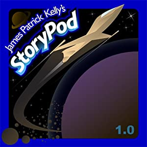 James Patrick Kelly's StoryPod 1.0 Audiobook