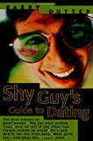 The Shy Guy's Guide to Dating: The Best Places to Meet Women, the Ten Best Pickup Lines, How to Tell if She Likes You, Eleven Women to Avoid, Do's and ... What Girls Say...and What They Really Mean