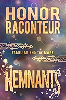 Remnants (Familiar and Mage Series Book 3) by [Raconteur, Honor]