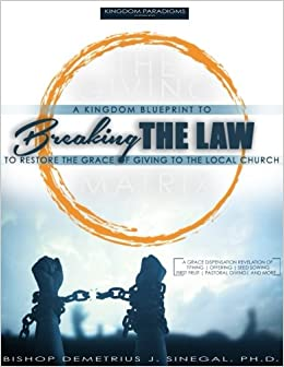 Breaking the law a kingdom guide to restoring the grace of giving breaking the law a kingdom guide to restoring the grace of giving to the local church dr demetrius j sinegal 9781982098018 amazon books malvernweather Image collections