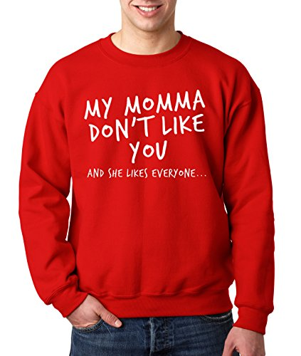 New Way 463 - Crewneck My Momma Don't Like You Love Yours...