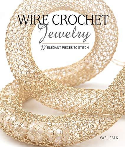 Wire Crochet Jewelry: 17 Elegant Pieces to Stitch