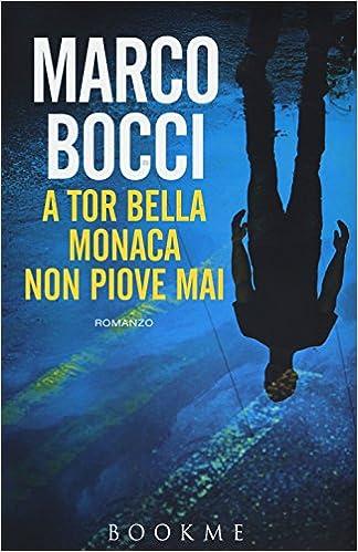 A Tor Bella Monaca Non Piove Mai Amazon It Bocci Marco Libri