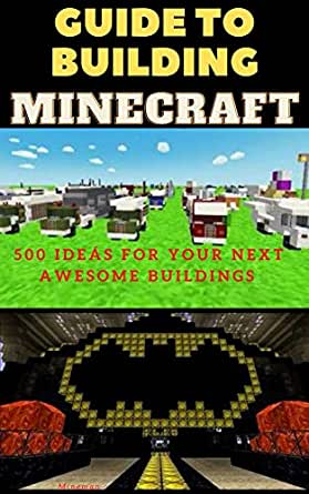 Amazon Com Craft For Kids Minecraft Guide To Building Unofficial Collection 500 Ideas For Your Next Awesome Buildings Part 1 Minecraft Buildings Ebook Man Mine Kindle Store