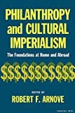 img - for Philanthropy and Cultural Imperialism: The Foundations at Home and Abroad book / textbook / text book