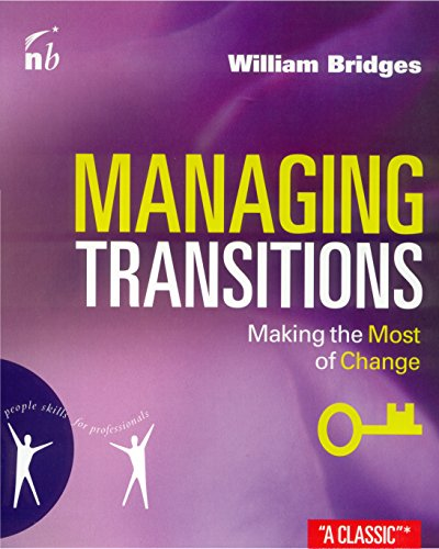 Managing Transitions: Making the Most of Change (People Skills for Professionals) (Bridges Managing Transitions Making The Most Of Change)