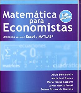 MATEMATICAS PARA ECONOMISTAS UTILIZANDO MICROSOFT EXCEL Y MATLAB (Spanish Edition)