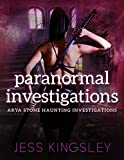 Paranormal Investigations (Arya Stone Haunting Investigations Book 1)