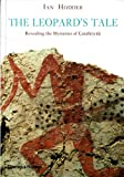 The Leopard's Tale - Revealing the Mysteries of Catalhoyuk, Ian Hodder, 0500289603