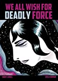 img - for We All Wish for Deadly Force by Leela Corman (2016-06-22) book / textbook / text book
