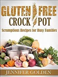 Gluten Free Crock Pot Recipes: Scrumptious Slow Cooker Recipes for Busy Families (Gluten Free Cookbook Book 1) (English Edition)