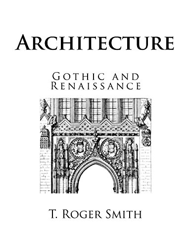 Architecture: Fully Illustrated (Gothic and Renaissance Architecture - Illustrated) -