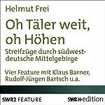 Oh Täler weit, oh Höhen: Streifzüge durch die südwestdeutschen Mittelgebirge | Helmut Frei