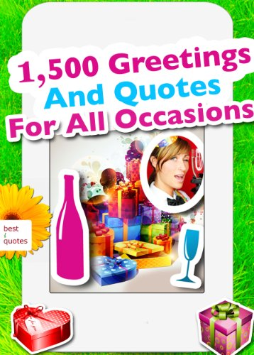 (1,500 Greetings And Quotes For All Occasions. Sayings, Phrases And Best Wishes For Birthday, Mother's Day, Easter, Christmas, Valentine's Day, Wedding, Thanksgiving And More (Illustrated)