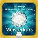 Universeller Rat der Weisen: Meisterkurs Hörbuch von Christine Woydt Gesprochen von: Christine Woydt