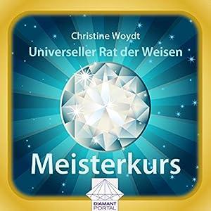 Universeller Rat der Weisen: Meisterkurs Hörbuch