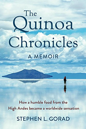 The Quinoa Chronicles: How a humble food from the High Andes became a worldwide sensation by Stephen L. Gorad