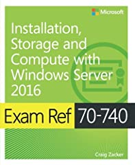 Prepare for Microsoft Exam 70-740—and help demonstrate your real-world mastery of Windows Server 2016 installation, storage, and compute features and capabilities. Designed for experienced IT professionals ready to advance their status, Exam ...