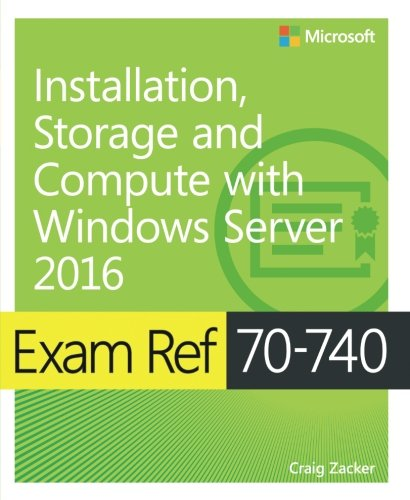Exam Ref 70-740 Installation, Storage and Compute with Windows Server 2016 (Best Windows Home Server)