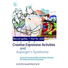 Creative Expressive Activities and Asperger's Syndrome: Social and Emotional Skills and Positive Life Goals for Adolescents and Young Adults