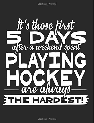 It's Those First 5 Days After A Weekend Spent Playing Hockey Are Always The Hardest!: Back To School Composition Notebook, 8.5 x 11 Large, 120 Pages College Ruled (Composition Books For Kids)