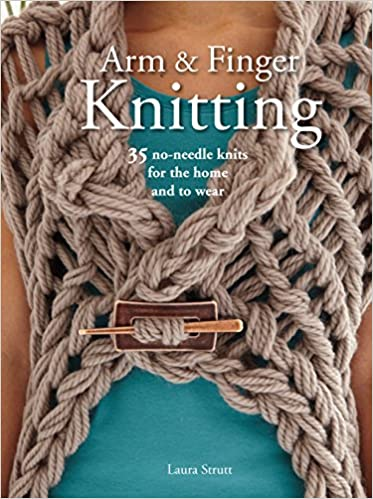 Arm Finger Knitting 35 No Needle Knits For The Home And To Wear
