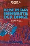 Reise in das Innerste der Dinge : Vom Abenteuer des Physikalischen Sehens, TREFIL, 3764315857