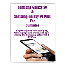 Samsung Galaxy S9 & Samsung Galaxy S9 Plus For Dummies: Beginner guide for setting up, learning tips and tricks, and optimizing the Samsung galaxy S9 & S9 Plus