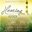 Hearing God: For Intimacy, Healing, Creativity, Meditation, and Dream Interpretation Audiobook by Dr. Mark Virkler, Patti Virkler Narrated by John Alan Martinson Jr.
