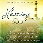 Hearing God: For Intimacy, Healing, Creativity, Meditation, and Dream Interpretation | Dr. Mark Virkler,Patti Virkler