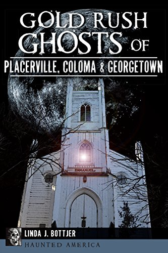 Gold Rush Ghosts of Placerville, Coloma & Georgetown (Haunted America)