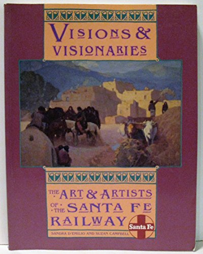 Visions & Visionaries The Art and Artists of the Santa Fe Railway