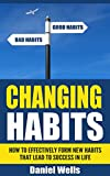 img - for Changing Habits: How to Effectively Form New Habits that Lead to Success in Life (habit successful people, habit book, habit good bad, good habit, habit forming, setting goals, new habits) book / textbook / text book
