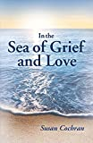 In the Sea of Grief and Love