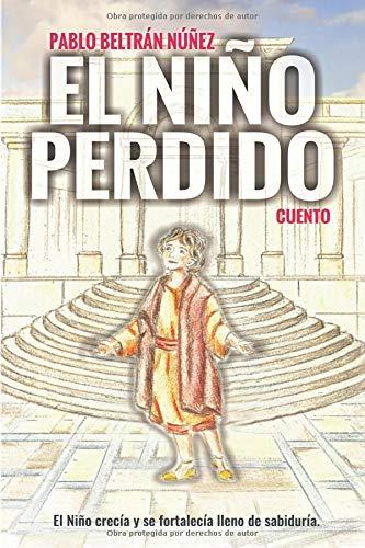 El Niño perdido: El niño crecía y se fortalecía lleno de sabiduría Tapa blanda – 10 oct 2018 Pablo Beltrán Núñez Independently published 1728644267 Fiction / Religious