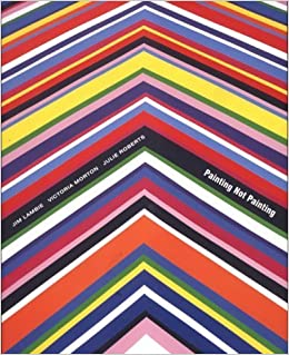 Painting Not Painting: Jim Lambie, Victoria Morton, Julie Roberts by Will Bradley (2003-03-20)