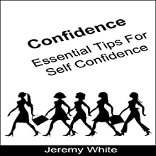 Confidence: Essential Tips for Self Confidence Audiobook by Jeremy White Narrated by Frank Pyne