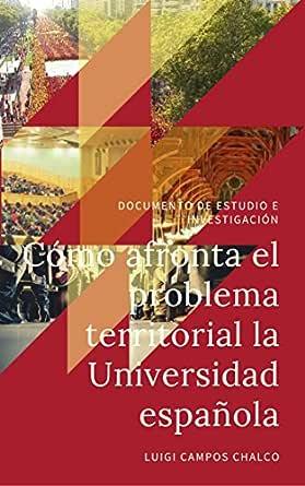 Cómo afronta el problema territorial la universidad española: Documento de estudio e investigación eBook: Campos Chalco, Luigi: Amazon.es: Tienda Kindle