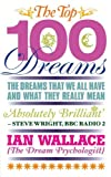 img - for The Top 100 Dreams: The Dreams That We All Have and What They Really Mean by Ian Wallace (2011-06-02) book / textbook / text book