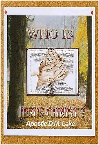 WHO IS JESUS CHRIST: Apostle D M Lake: 9780954924386: Amazon