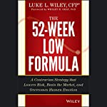 The 52-Week Low Formula: A Contrarian Strategy that Lowers Risk, Beats the Market, and Overcomes Human Emotion | Luke L. Wiley