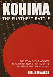Kohima: The Furthest Battle: The Story of the Japanese Invasion of India in 1944 and the Battle of Kohima