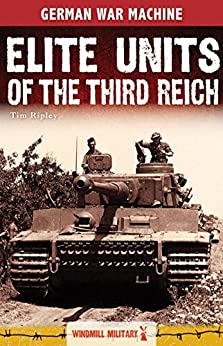 Elite Units of the Third Reich (Classic Texts) by [Ripley, Tim]