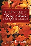 The Rattle of Dry Rain and Other Stories, Janey Brewer, 1608137791