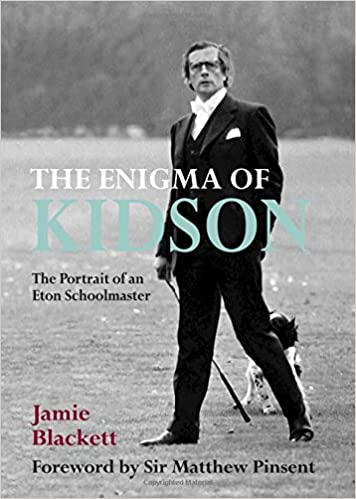 The Enigma of Kidson: Portrait of an Eton Schoolmaster