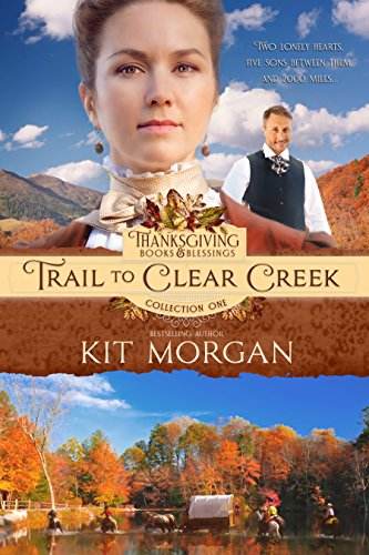 Trail to Clear Creek (Thanksgiving Books & Blessings Collection One Book 3) by [Morgan, Kit]