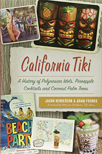 California Tiki: A History of Polynesian Idols, Pineapple Cocktails and Coconut Palm -