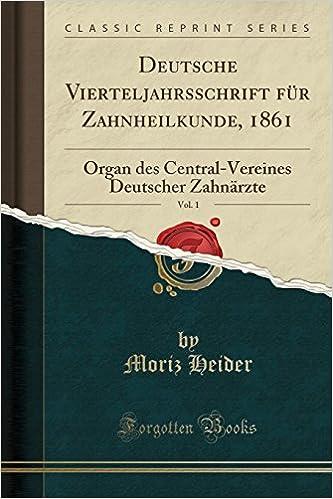 Book Deutsche Vierteljahrsschrift für Zahnheilkunde, 1861, Vol. 1: Organ des Central-Vereines Deutscher Zahnärzte (Classic Reprint)