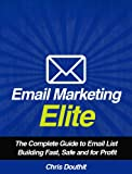 Email Marketing Elite: The Complete Guide to Email List Building Fast, Safe and for Profit (Internet Marketing System Book 4)